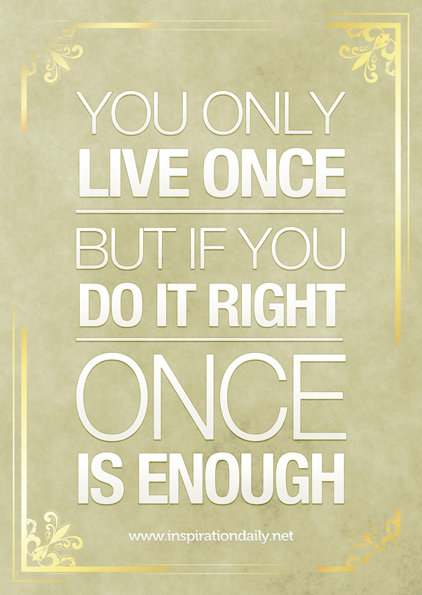 you-only-live-once-but-if-you-do-it-right-once-is-enough-mae-west-quote